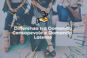 differenza tra domanda consapevole e domanda latente